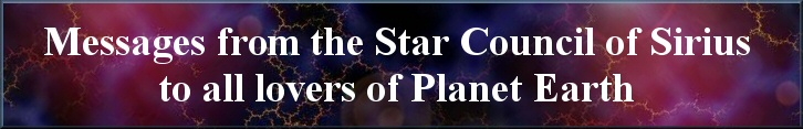 Messages from the Star Council of Sirius to all lovers of Planet Earth